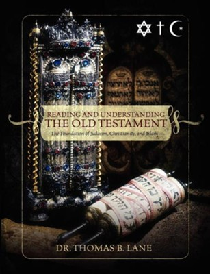 Reading and Understanding the Old Testament: The Foundation of Judaism, Christianity, and Islam  -     By: Thomas Lane