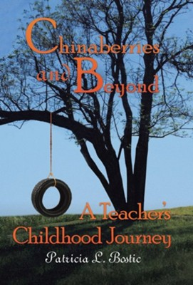 Chinaberries and Beyond: A Teacher's Childhood Journey  -     By: Patricia L. Bostic