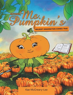 Author, Ms. Pumpkin's Wildest Imagination Comes True  -     By: Kae McCreary-Lee