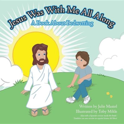 Jesus Was with Me All Along: A Book about Bedwetting  -     By: Julie Mastel