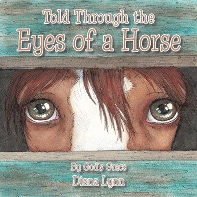 Told Through the Eyes of a Horse  -     By: Diana Lynn