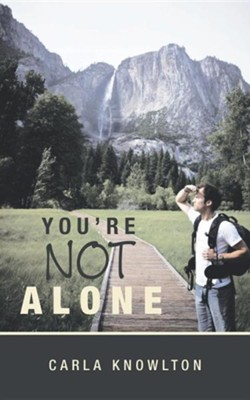 You're Not Alone  -     By: Carla Knowlton