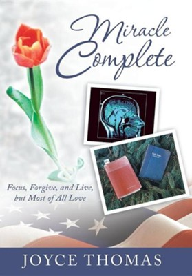 Miracle Complete: Focus, Forgive, and Live, But Most of All Love  -     By: Joyce Thomas