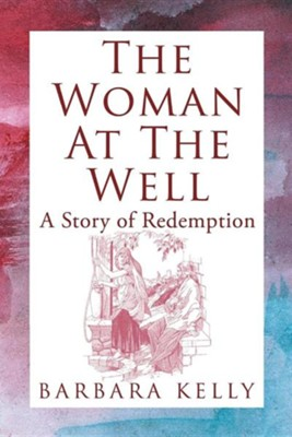 The Woman at the Well: A Story of Redemption  -     By: Barbara Kelly