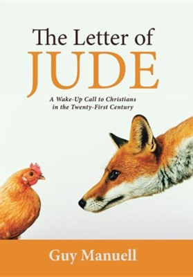 The Letter of Jude: A Wake-Up Call to Christians in the Twenty-First Century  -     By: Guy Manuell