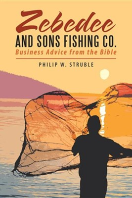 Zebedee and Sons Fishing Co.: Business Advice from the Bible Paperback  -     By: Philip W. Struble
