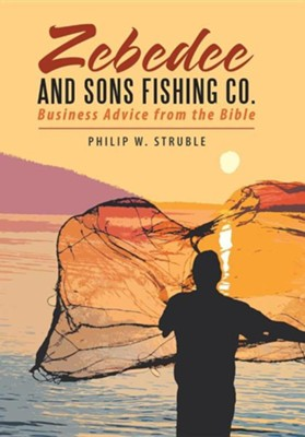 Zebedee and Sons Fishing Co.: Business Advice from the Bible Hardcover  -     By: Philip W. Struble