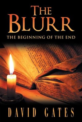 The Blurr: The Beginning of the End  -     By: David Gates