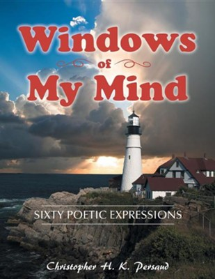Windows of My Mind: Sixty Poetic Expressions  -     By: Christopher H.K. Persaud