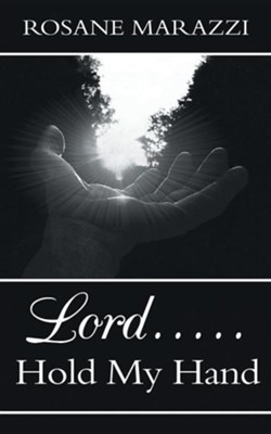 Lord.....Hold My Hand  -     By: Rosane Marazzi
