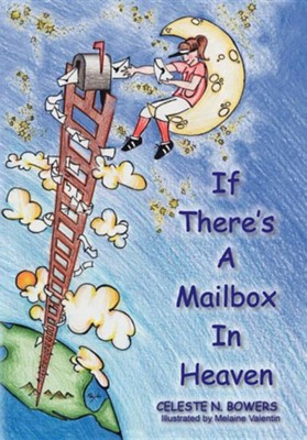 If There's a Mailbox in Heaven  -     By: Celeste N. Bowers     Illustrated By: Melaine Valentin