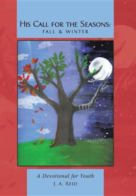 His Call for the Seasons: Fall & Winter: A Devotional for Youth  -     By: J.A. Reid