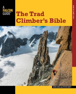 The Trad Climber's Bible  -     By: John Long1, Peter Croft