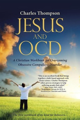 Jesus and Ocd: A Christian Workbook for Overcoming Obsessive Compulsive Disorder  -     By: Charles Thompson