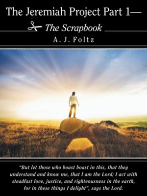 The Jeremiah Project Part 1-The Scrapbook  -     By: A.J. Foltz