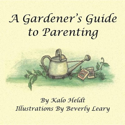 A Gardener's Guide to Parenting  -     By: Kalo Heldt
