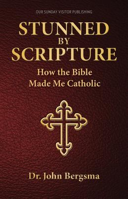 Stunned by Scripture: How the Bible Made Me Catholic  -     By: Dr. John S. Bergsma Ph.D.