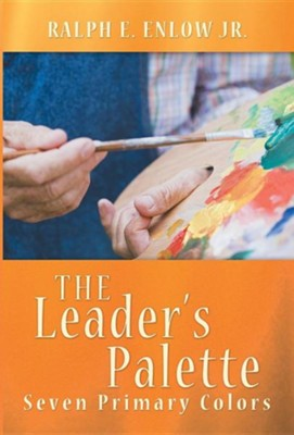 The Leader's Palette: Seven Primary Colors  -     By: Ralph E. Enlow Jr.