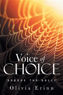 Voice of Choice: Subdue the Bully  -     By: Olivia Erinn