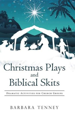 Christmas Plays and Biblical Skits: Dramatic Activities for Church Groups  -     By: Barbara Tenney
