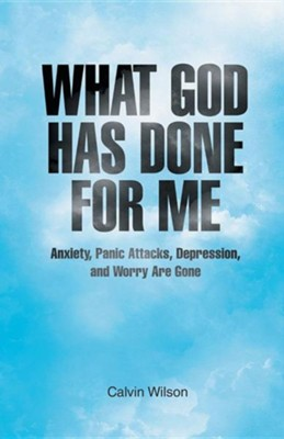 What God Has Done for Me: Anxiety, Panic Attacks, Depression, and Worry Are Gone  -     By: Calvin Wilson