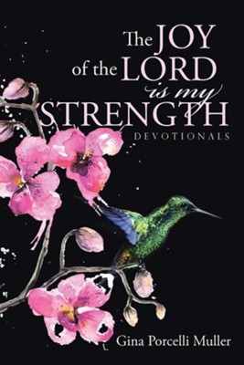 The Joy of the Lord Is My Strength: Devotionals  -     By: Gina Porcelli Muller