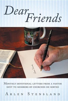 Dear Friends: Monthly Devotional Letters from a Pastor Sent to Members of Churches He Served  -     By: Arlen Stensland