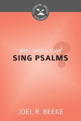 Why Should We Sing Psalms?  -     By: Joel R. Beeke