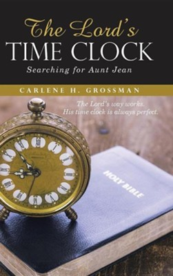 The Lord's Time Clock: Searching for Aunt Jean  -     By: Carlene H. Grossman