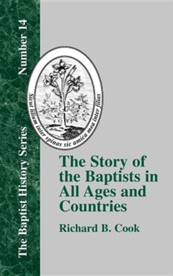 The Story of the Baptists: In All Ages and Countries  -     By: Richard B. Cook