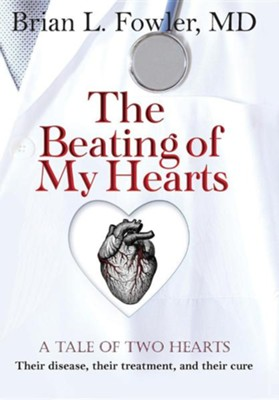 The Beating of My Hearts: A Tale of Two Hearts: Their Disease, Their Treatment, and Their Cure  -     By: Brian L. Fowler M.D.