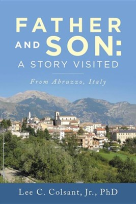 Father and Son: A Story Visited: From Abruzzo, Italy  -     By: Lee C. Colsant Jr.