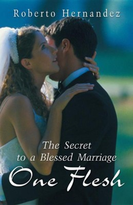 One Flesh: The Secret to a Blessed Marriage  -     By: Roberto Hernandez