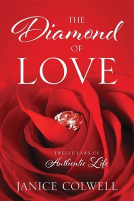 The Diamond of Love: Twelve Laws of Authentic Life  -     By: Janice Colwell