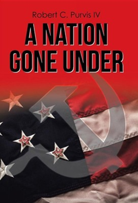 A Nation Gone Under  -     By: Robert C. Purvis IV