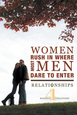 Women Rush in Where Most Men Dare to Enter: Relationships  -
