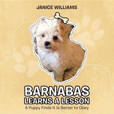 Barnabas Learns a Lesson: A Puppy Finds It Is Better to Obey  -     By: Janice Williams