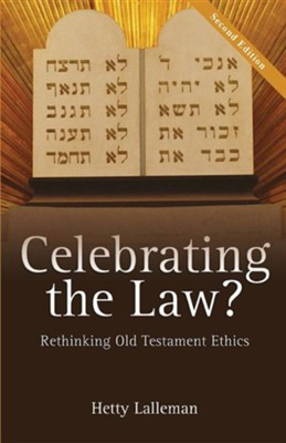 Celebrating the Law: Rethinking Old Testament Ethics  -     By: Hetty Lalleman