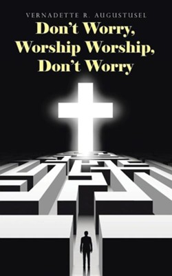 Don't Worry, Worship Worship, Don't Worry  -     By: Vernadette R. Augustusel
