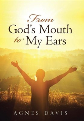 From God's Mouth to My Ears  -     By: Agnes Davis
