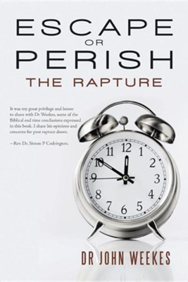 Escape or Perish: The Rapture  -     By: Dr. John Weekes