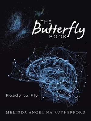 The Butterfly Book: Ready to Fly  -     By: Melinda Angelina Rutherford