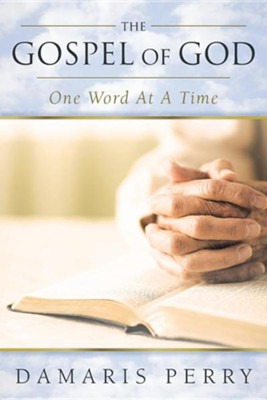 The Gospel of God, One Word at a Time  -     By: Damaris Perry
