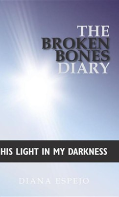 The Broken Bones Diary: His Light in My Darkness  -     By: Diana Espejo