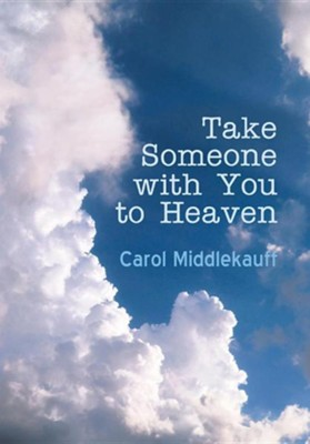 Take Someone with You to Heaven  -     By: Carol Middlekauff