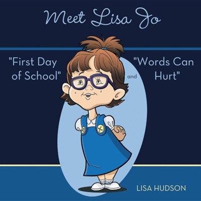 Meet Lisa Jo: First Day of School and Words Can Hurt  -     By: Lisa Hudson