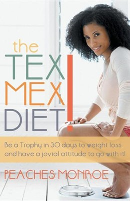The Tex-Mex Diet!: Be a Trophy in 30 Days to Weight Loss and Have a Jovial Attitude to Go with It!  -     By: Peaches Monroe