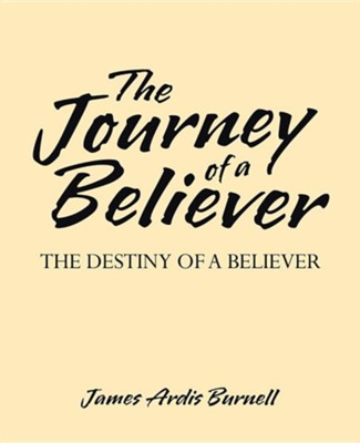 The Journey of a Believer: The Destiny of a Believer  -     By: James Ardis Burnell