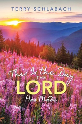 This Is the Day the Lord Has Made  -     By: Terry Schlabach