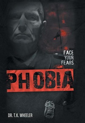 Phobia  -     By: Dr. T.K. Wheeler
